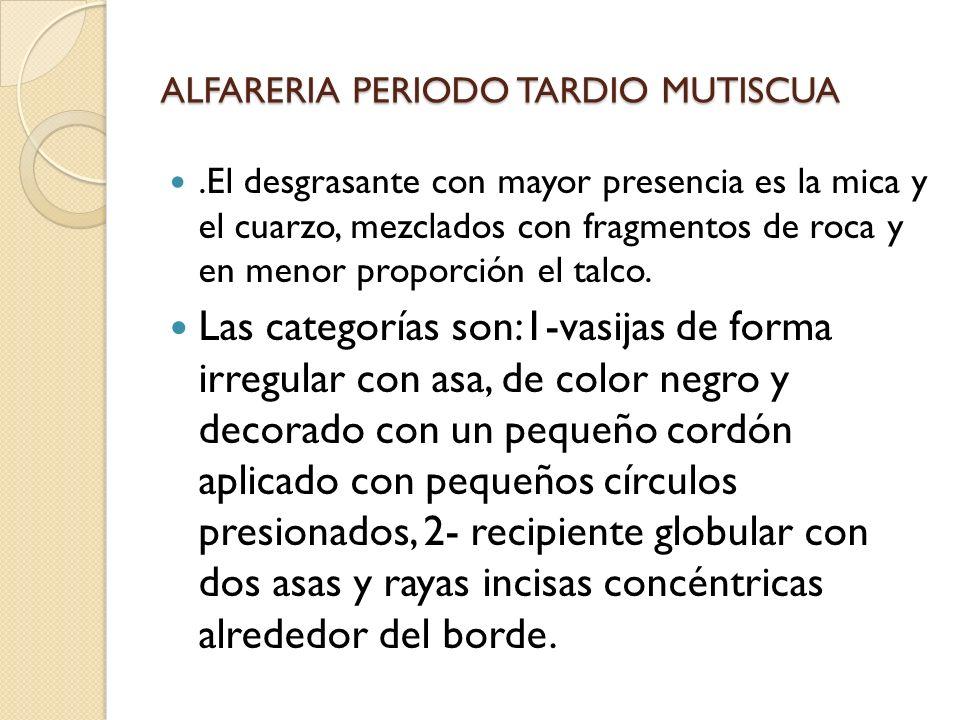 ALFARERIA PERIODO TARDIO MUTISCUA
