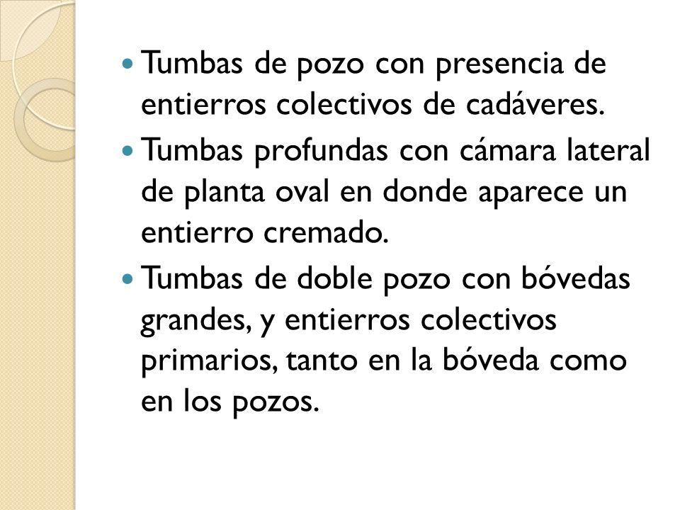 Tumbas de pozo con presencia de entierros colectivos de cadáveres.