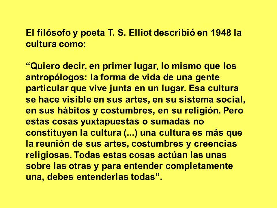 El filósofo y poeta T. S. Elliot describió en 1948 la cultura como: