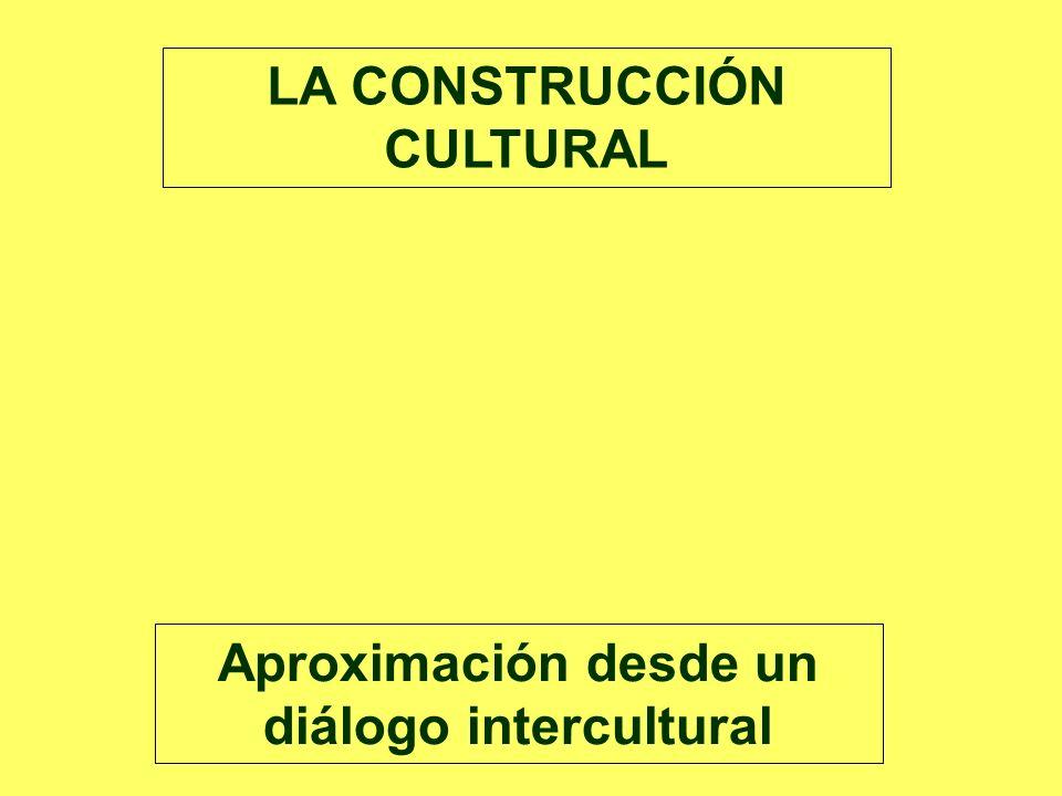 LA CONSTRUCCIÓN CULTURAL Aproximación desde un diálogo intercultural