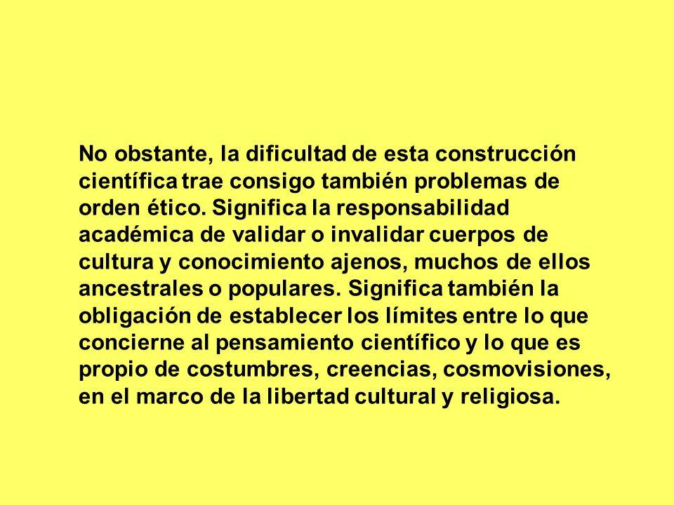 No obstante, la dificultad de esta construcción científica trae consigo también problemas de orden ético.