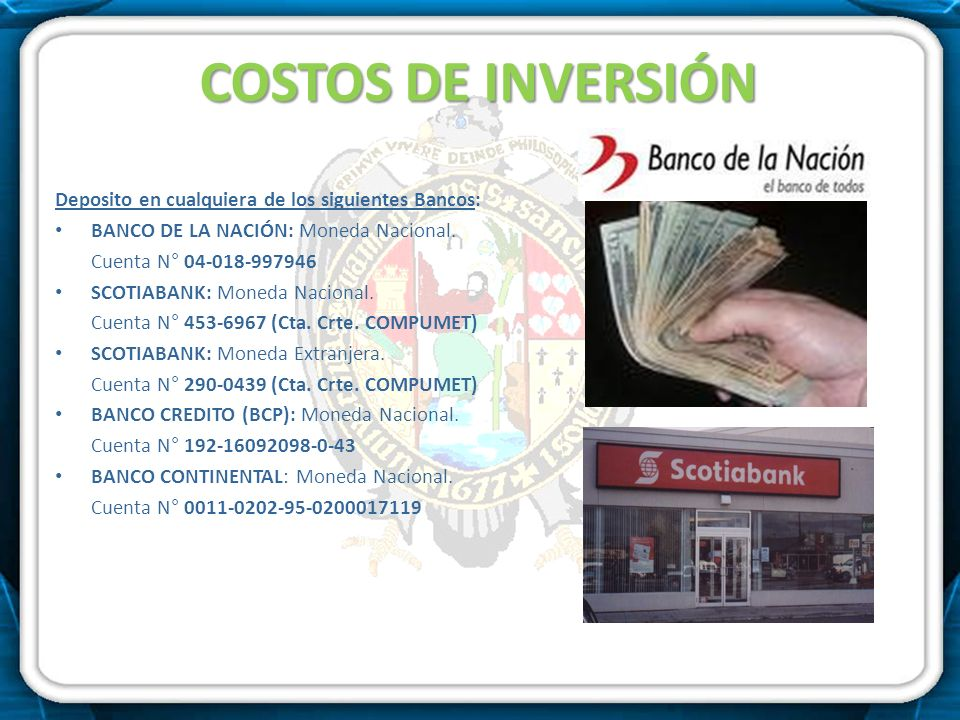 COSTOS DE INVERSIÓN Deposito en cualquiera de los siguientes Bancos: