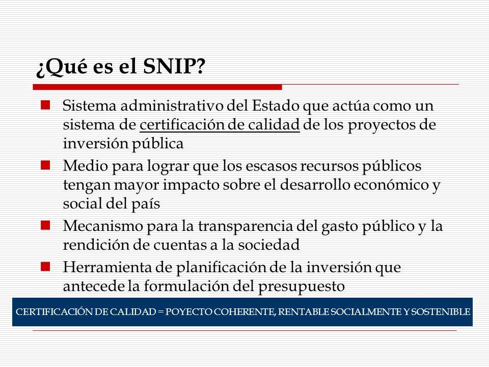 ¿Qué es el SNIP Sistema administrativo del Estado que actúa como un sistema de certificación de calidad de los proyectos de inversión pública.