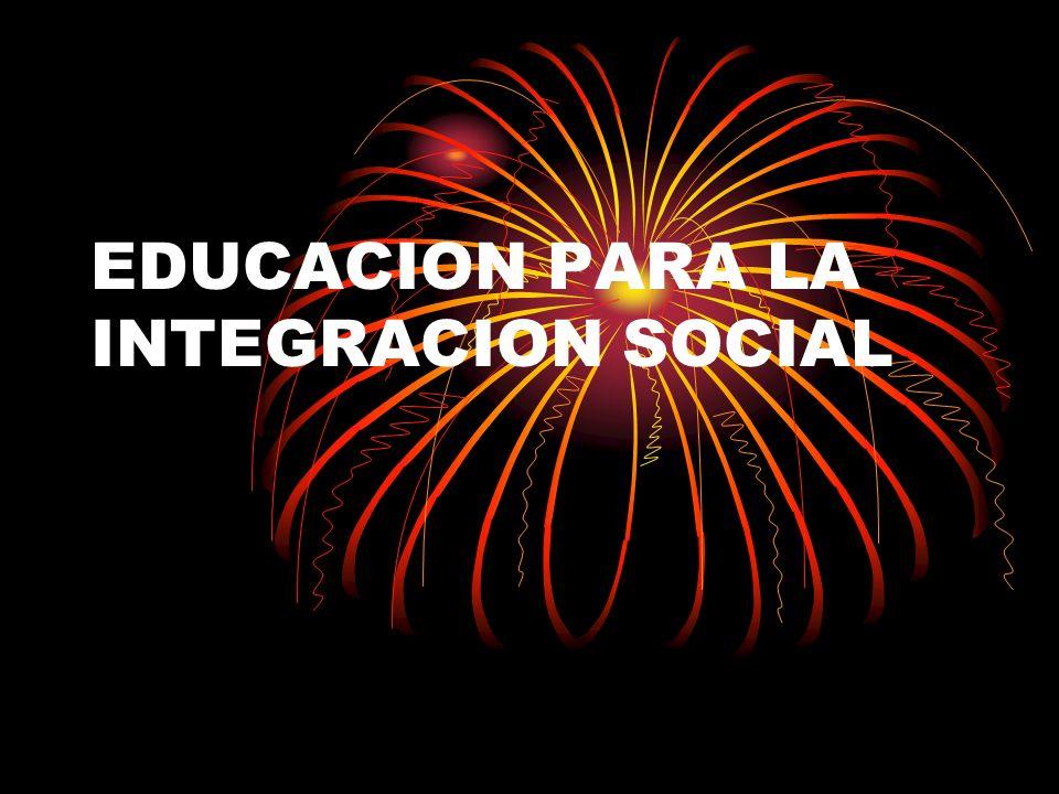 EDUCACION PARA LA INTEGRACION SOCIAL