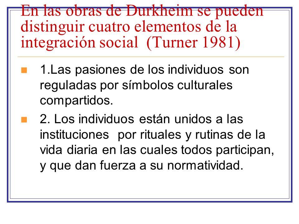 En las obras de Durkheim se pueden distinguir cuatro elementos de la integración social (Turner 1981)