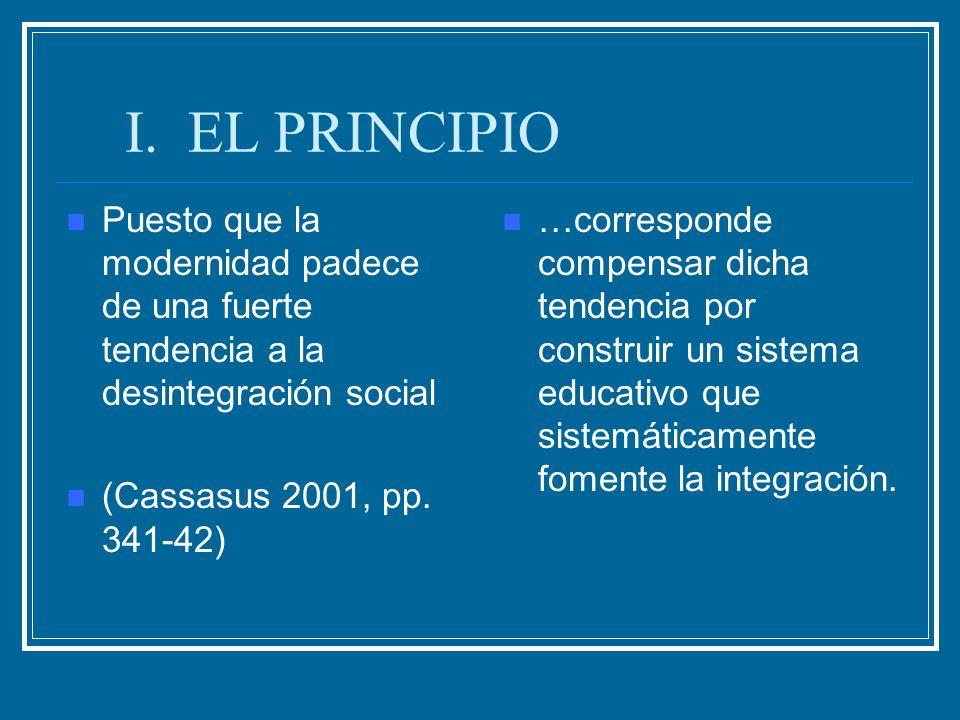 I. EL PRINCIPIO Puesto que la modernidad padece de una fuerte tendencia a la desintegración social.