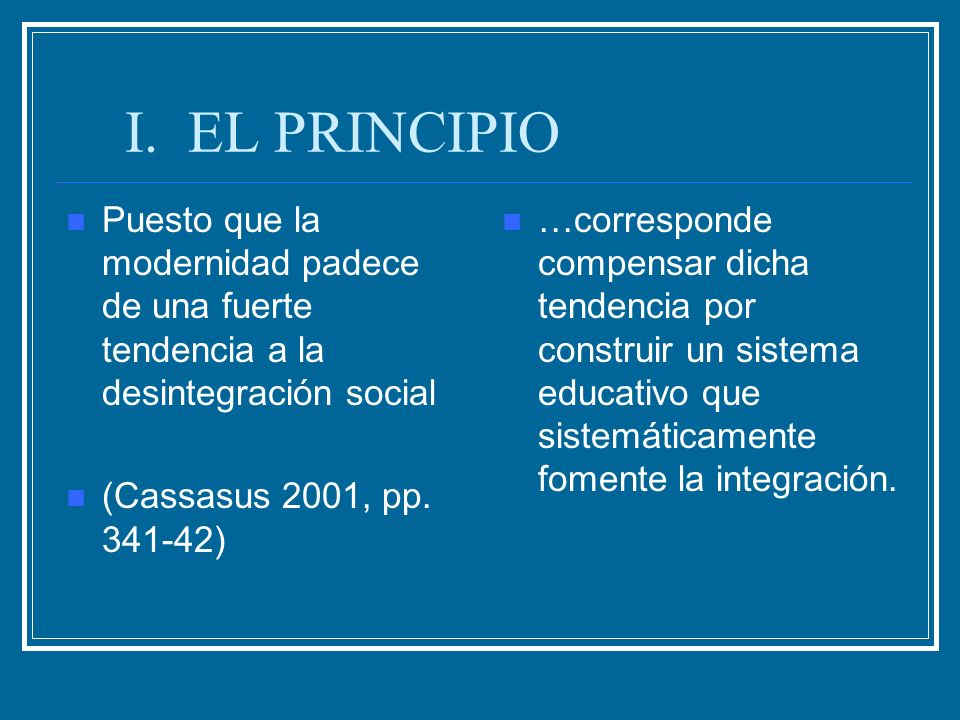 I. EL PRINCIPIOPuesto que la modernidad padece de una fuerte tendencia a la desintegración social.