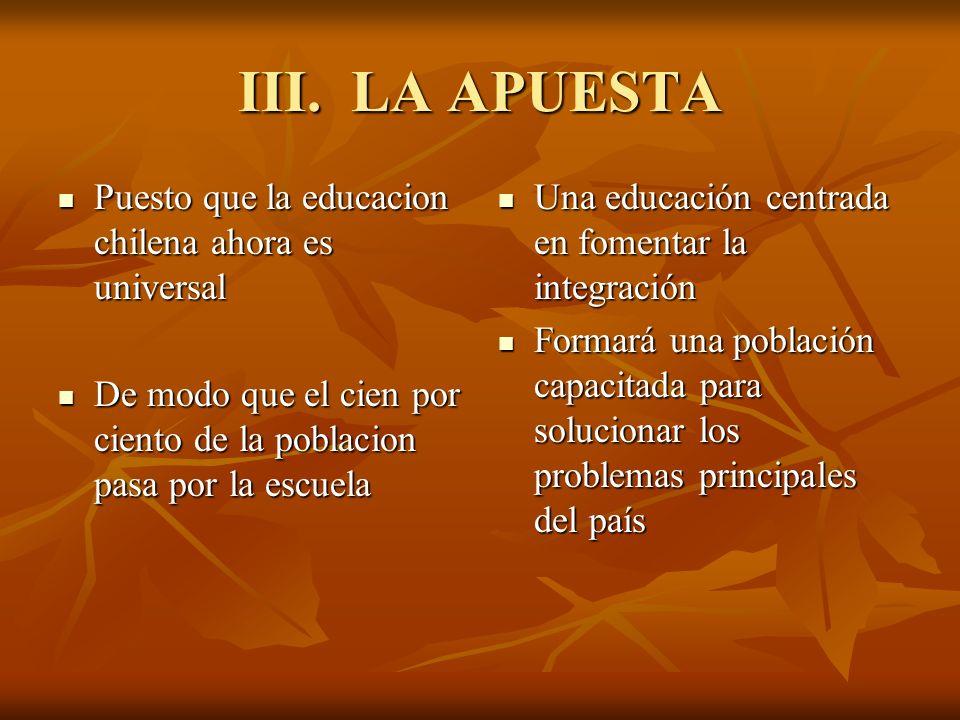III. LA APUESTA Puesto que la educacion chilena ahora es universal