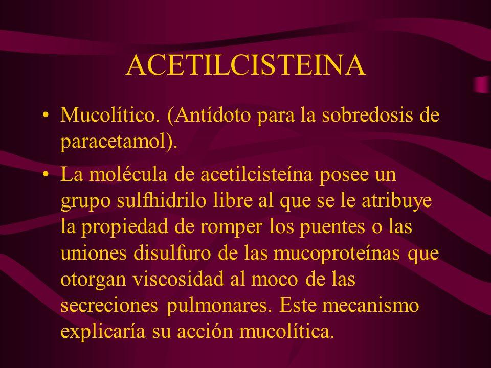 ACETILCISTEINA Mucolítico. (Antídoto para la sobredosis de paracetamol).