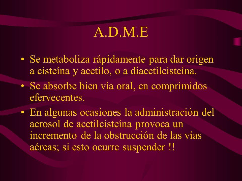 A.D.M.E Se metaboliza rápidamente para dar origen a cisteína y acetilo, o a diacetilcisteína.