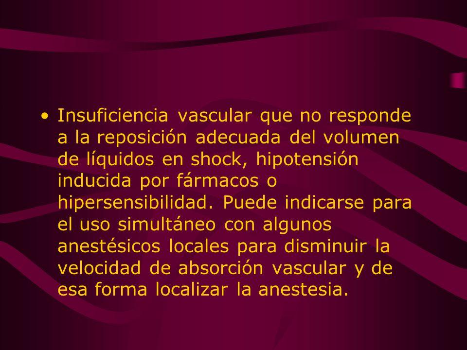 Insuficiencia vascular que no responde a la reposición adecuada del volumen de líquidos en shock, hipotensión inducida por fármacos o hipersensibilidad.