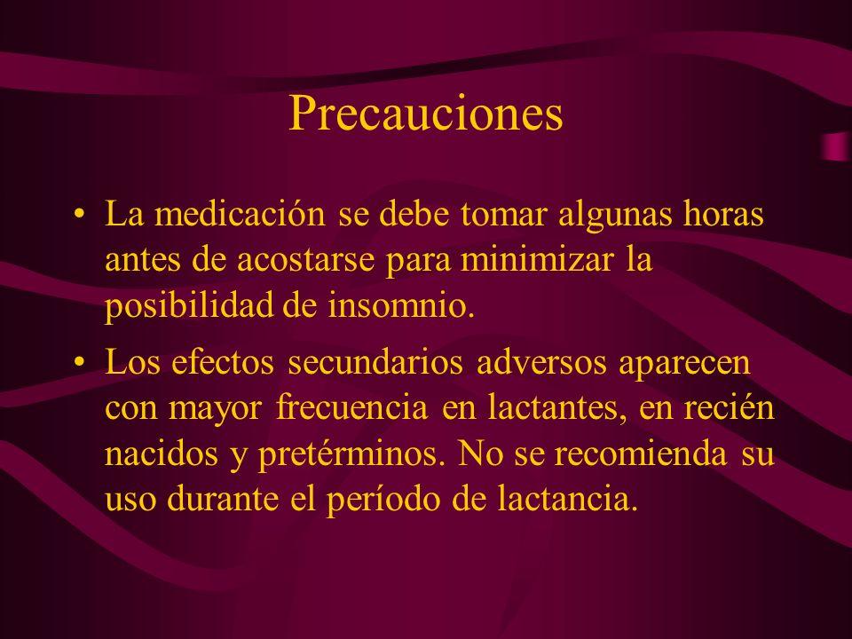 Precauciones La medicación se debe tomar algunas horas antes de acostarse para minimizar la posibilidad de insomnio.