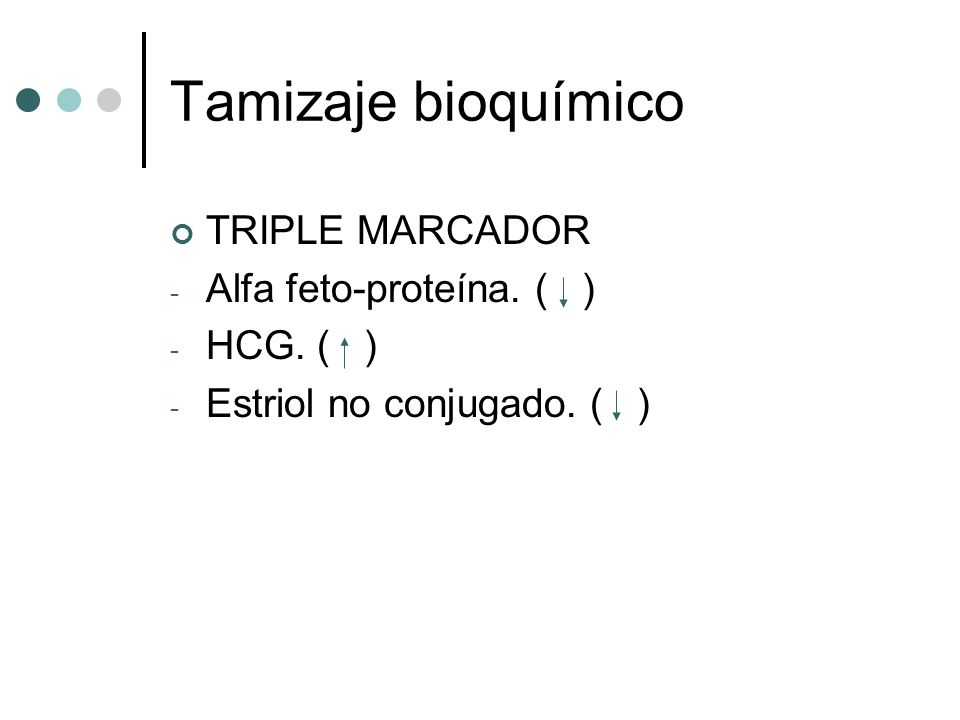 Tamizaje bioquímico TRIPLE MARCADOR Alfa feto-proteína. ( ) HCG. ( )