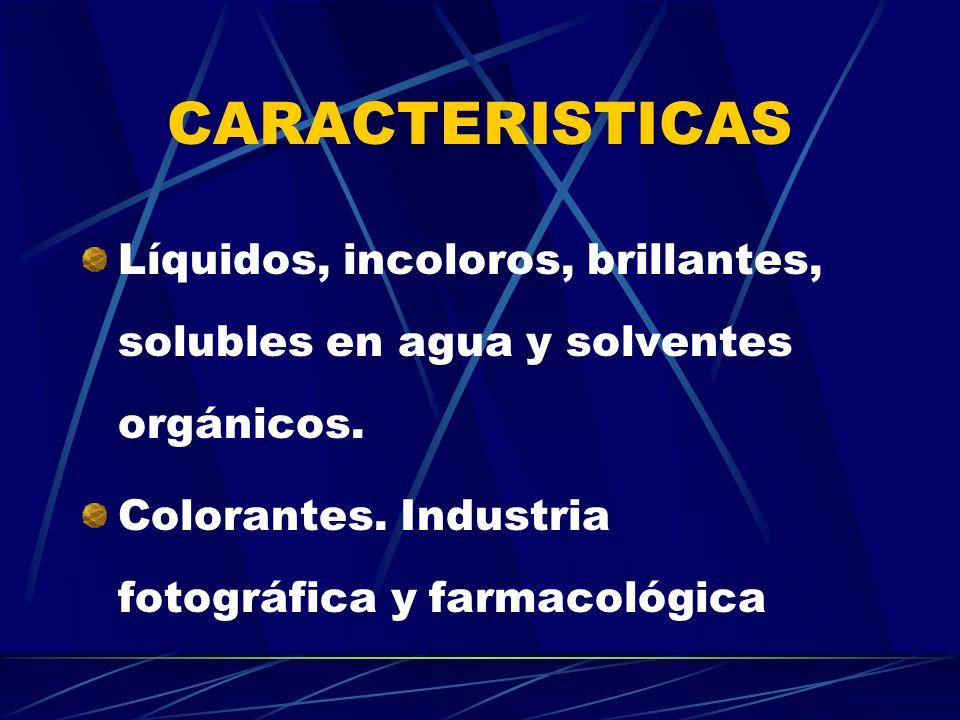 CARACTERISTICAS Líquidos, incoloros, brillantes, solubles en agua y solventes orgánicos.