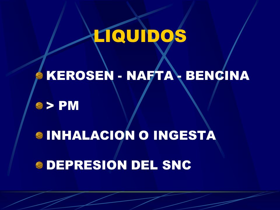 LIQUIDOS KEROSEN - NAFTA - BENCINA > PM INHALACION O INGESTA