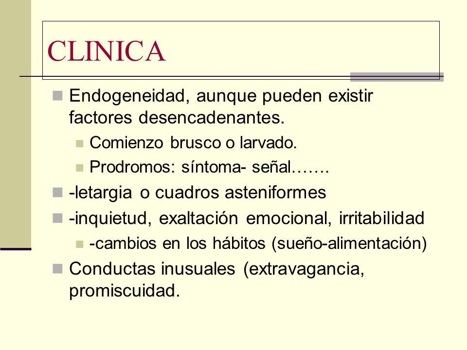 CLINICA Endogeneidad, aunque pueden existir factores desencadenantes.