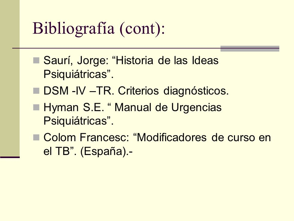 Bibliografía (cont): Saurí, Jorge: Historia de las Ideas Psiquiátricas . DSM -IV –TR. Criterios diagnósticos.