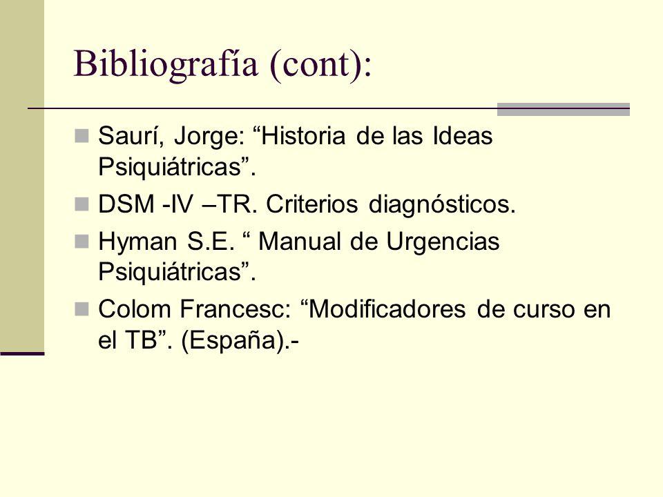 Bibliografía (cont):Saurí, Jorge: Historia de las Ideas Psiquiátricas . DSM -IV –TR. Criterios diagnósticos.