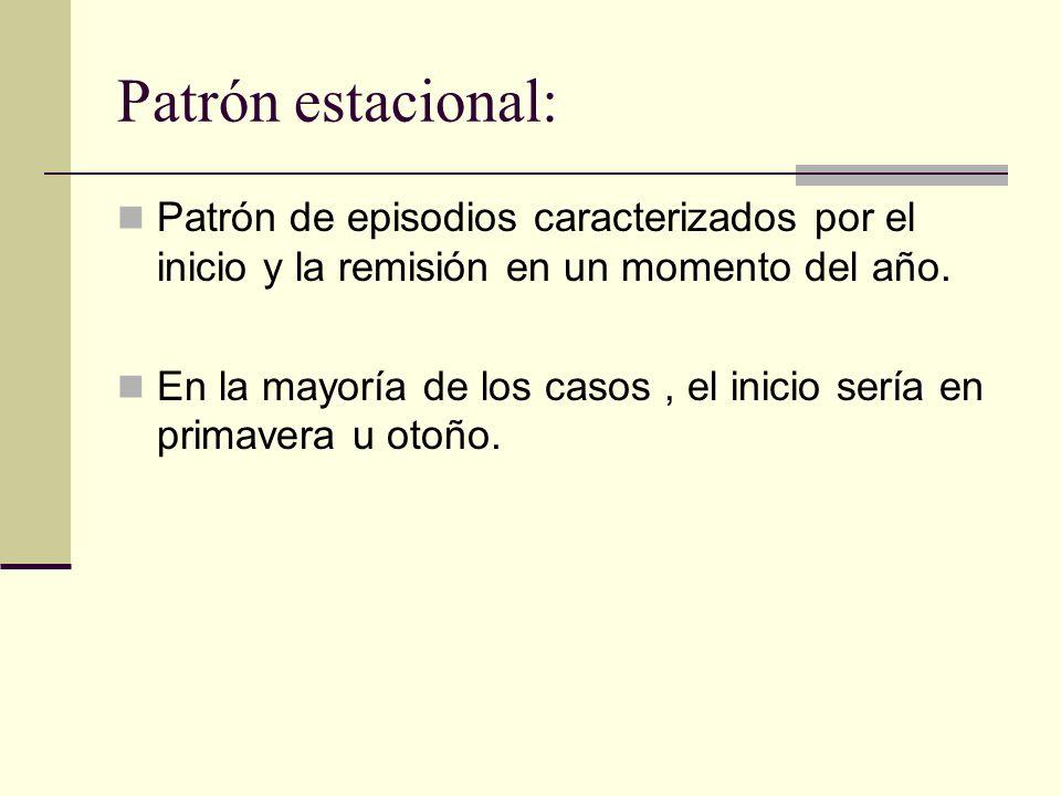 Patrón estacional: Patrón de episodios caracterizados por el inicio y la remisión en un momento del año.