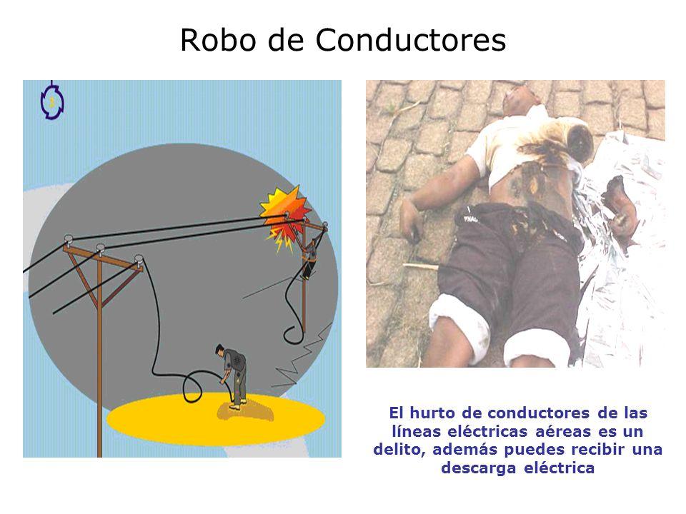 Robo de Conductores El hurto de conductores de las líneas eléctricas aéreas es un delito, además puedes recibir una descarga eléctrica.