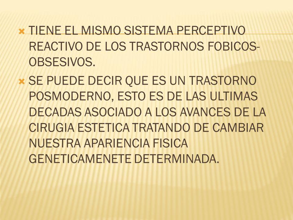 TIENE EL MISMO SISTEMA PERCEPTIVO REACTIVO DE LOS TRASTORNOS FOBICOS-OBSESIVOS.
