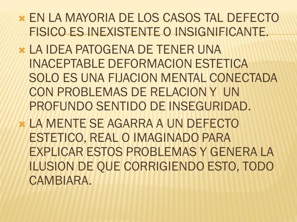 EN LA MAYORIA DE LOS CASOS TAL DEFECTO FISICO ES INEXISTENTE O INSIGNIFICANTE.