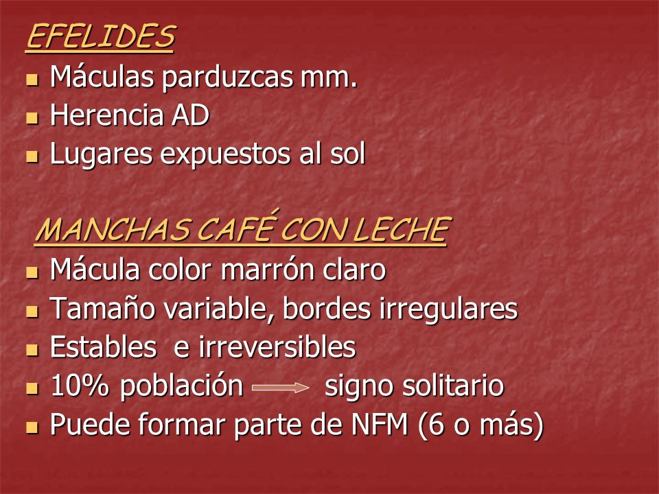 EFELIDESMáculas parduzcas mm. Herencia AD. Lugares expuestos al sol. MANCHAS CAFÉ CON LECHE. Mácula color marrón claro.