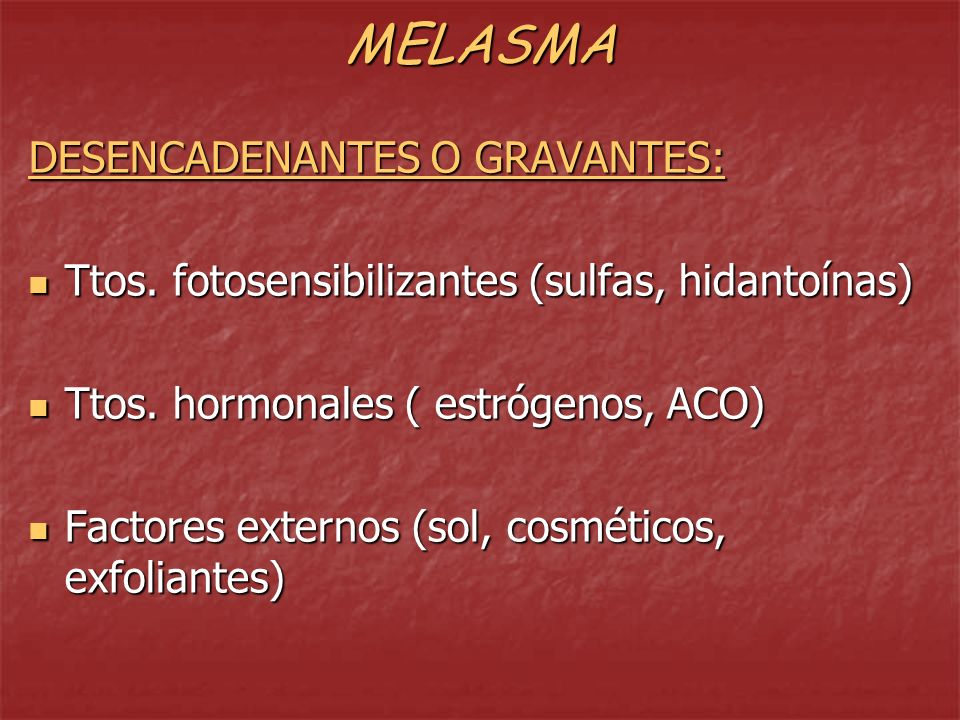 MELASMA DESENCADENANTES O GRAVANTES: