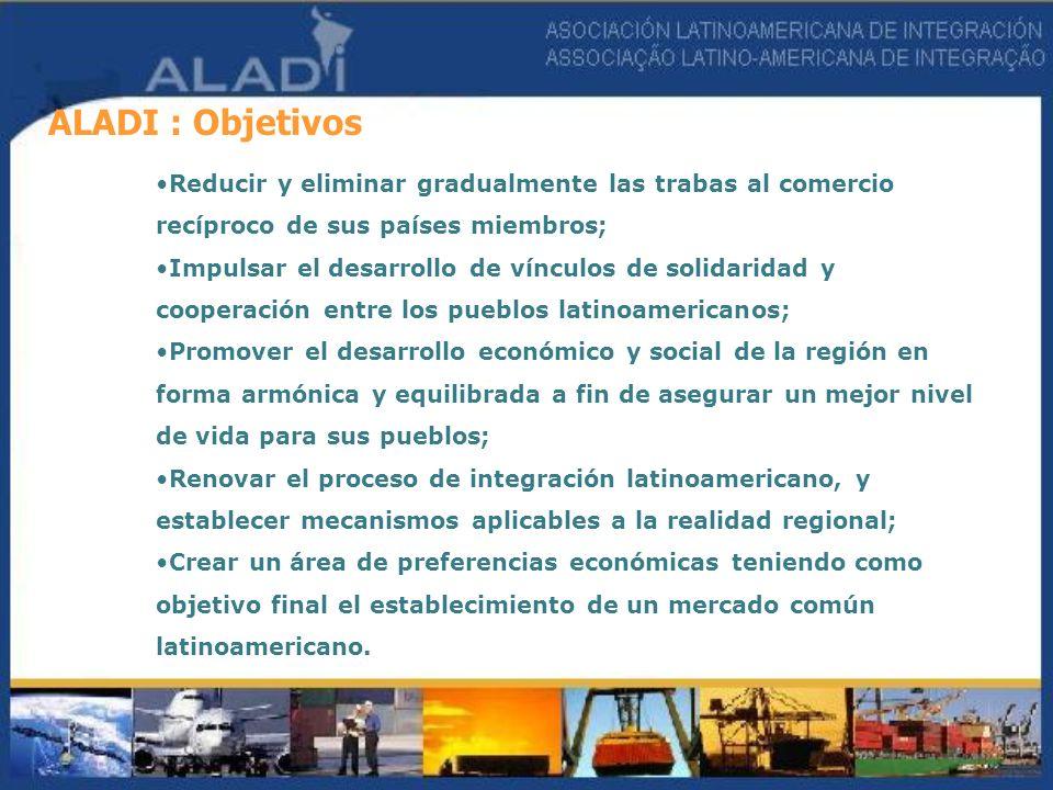 ALADI : Objetivos Reducir y eliminar gradualmente las trabas al comercio recíproco de sus países miembros;