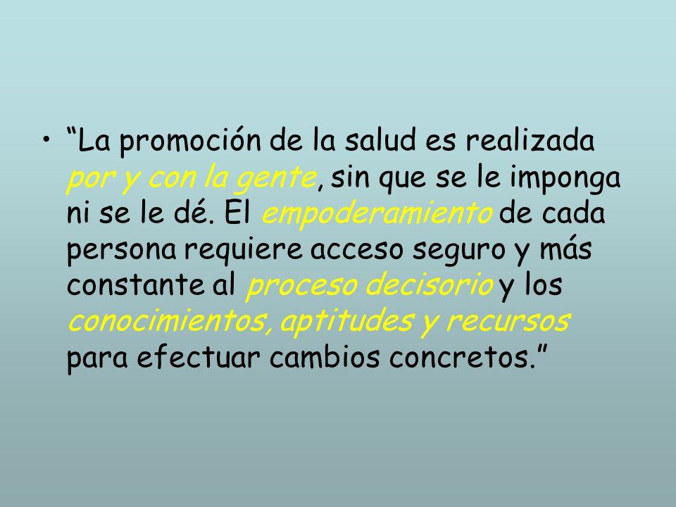 La promoción de la salud es realizada por y con la gente, sin que se le imponga ni se le dé.