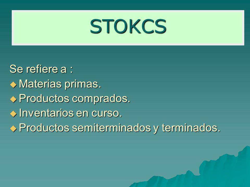 STOKCS Se refiere a : Materias primas. Productos comprados.