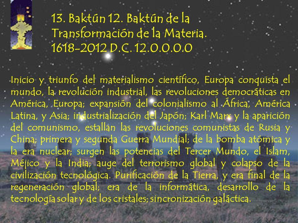 13. Baktún 12. Baktún de la Transformación de la Materia. 1618-2012 D.C. 12.0.0.0.0.