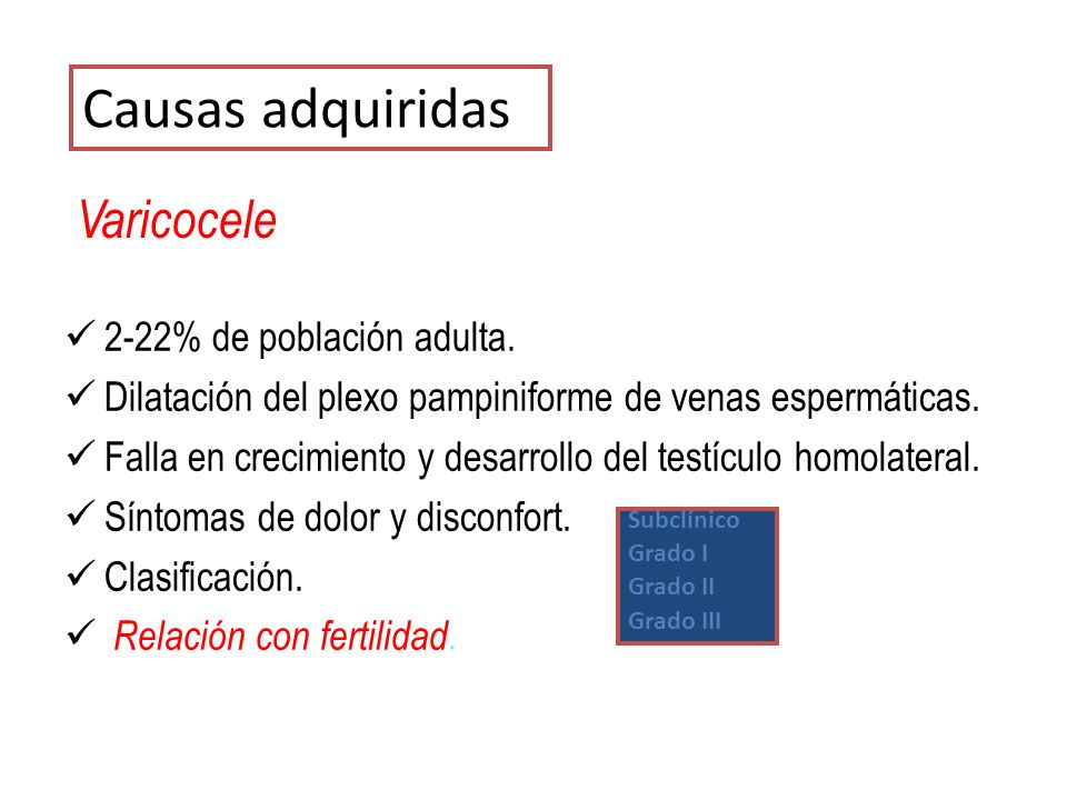 Causas adquiridas Varicocele 2-22% de población adulta.