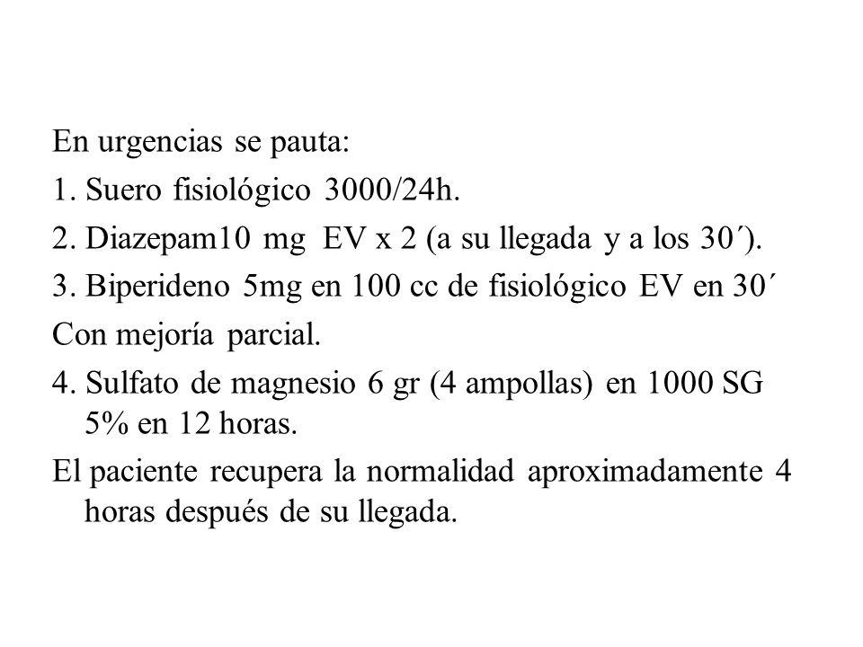 En urgencias se pauta: 1. Suero fisiológico 3000/24h. 2. Diazepam10 mg EV x 2 (a su llegada y a los 30´).