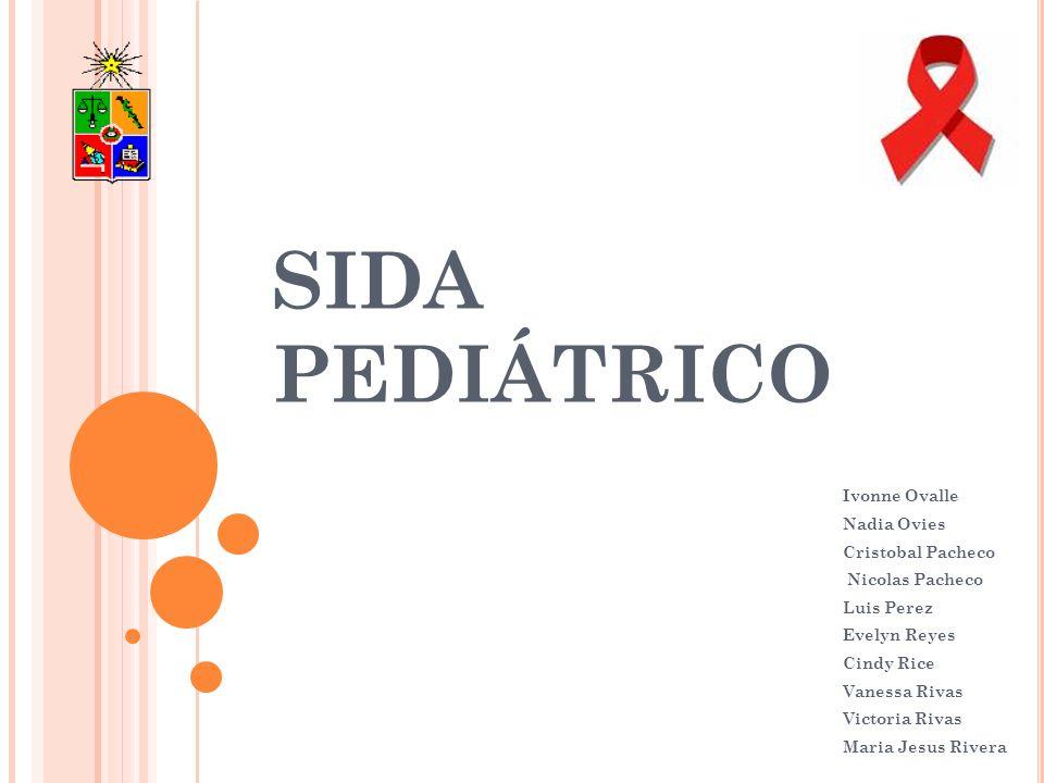 SIDA PEDIÁTRICO Ivonne Ovalle Nadia Ovies Cristobal Pacheco