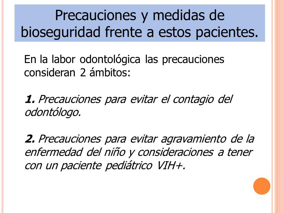 Precauciones y medidas de bioseguridad frente a estos pacientes.