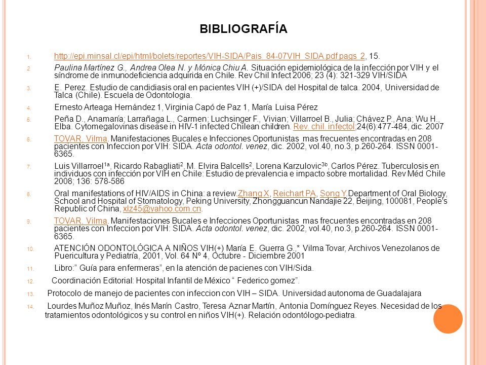 BIBLIOGRAFÍA http://epi.minsal.cl/epi/html/bolets/reportes/VIH-SIDA/Pais_84-07VIH_SIDA.pdf pags 2, 15.