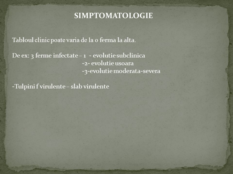 SIMPTOMATOLOGIE Tabloul clinic poate varia de la o ferma la alta.
