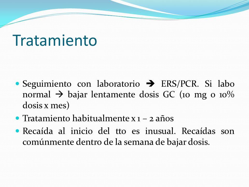 TratamientoSeguimiento con laboratorio  ERS/PCR. Si labo normal  bajar lentamente dosis GC (10 mg o 10% dosis x mes)