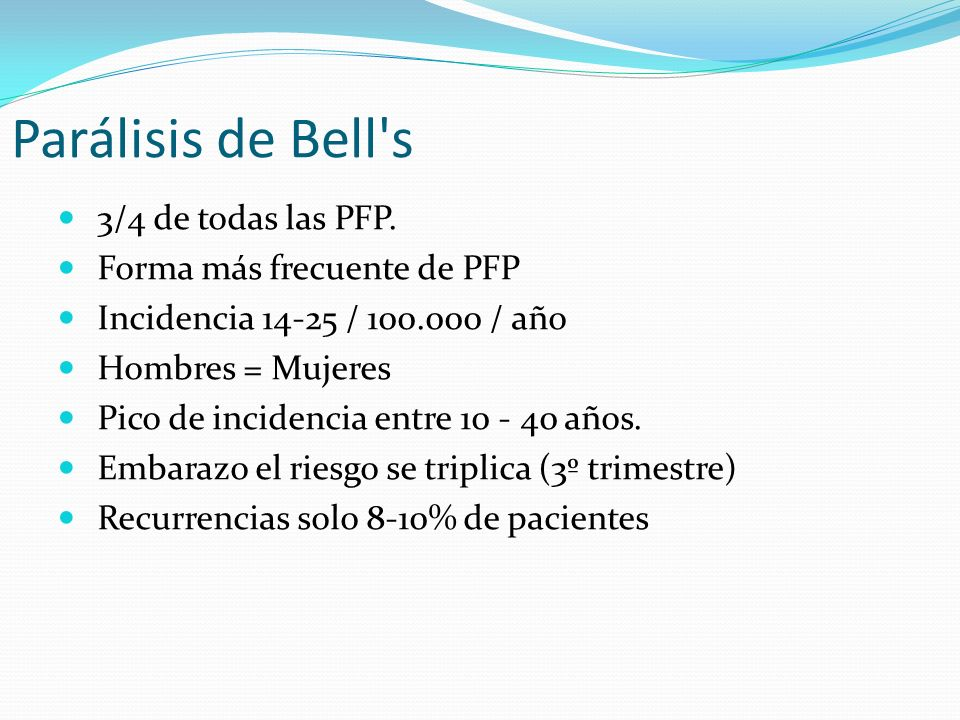 Parálisis de Bell s 3/4 de todas las PFP. Forma más frecuente de PFP