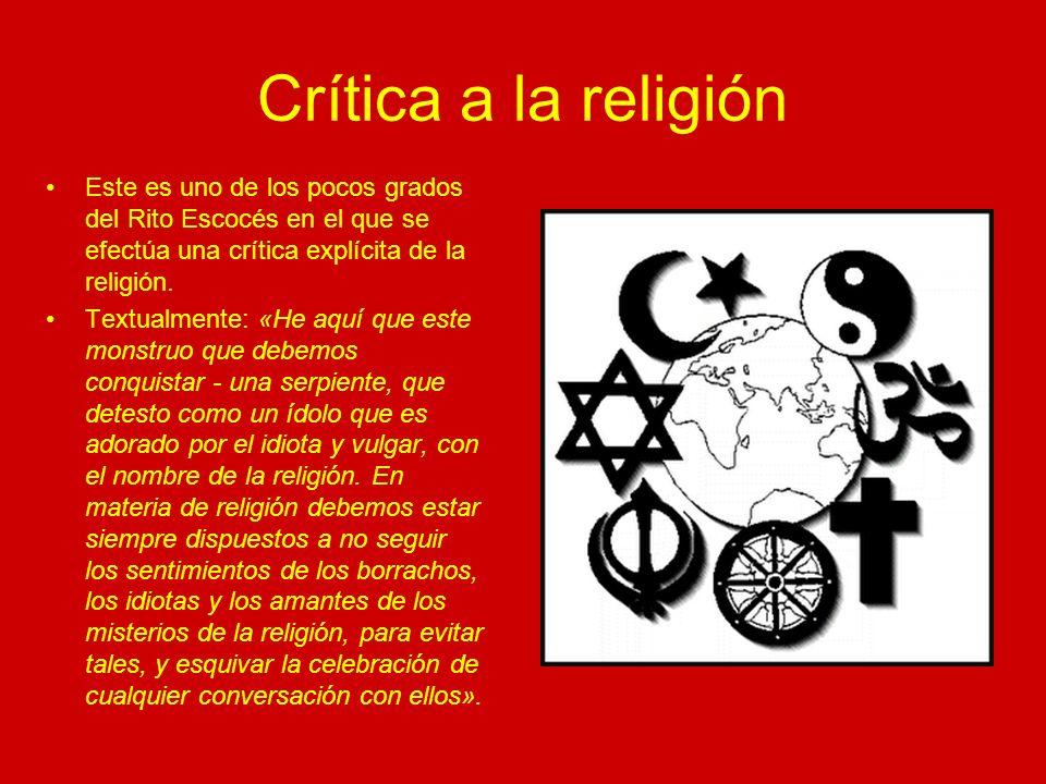 Crítica a la religión Este es uno de los pocos grados del Rito Escocés en el que se efectúa una crítica explícita de la religión.