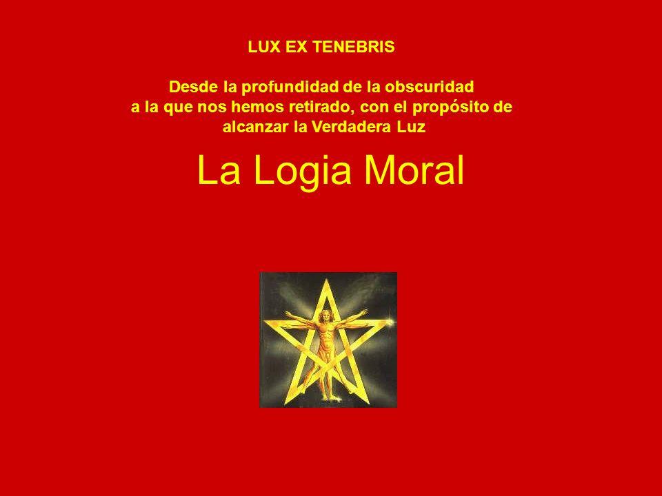 La Logia Moral LUX EX TENEBRIS Desde la profundidad de la obscuridad