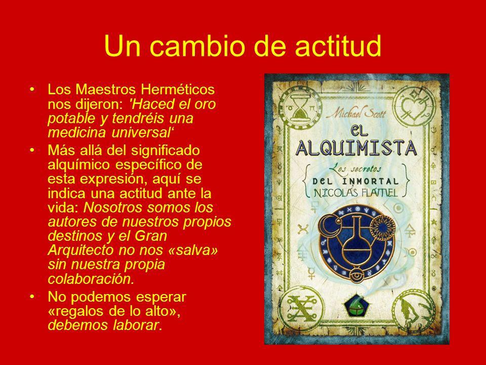 Un cambio de actitud Los Maestros Herméticos nos dijeron: Haced el oro potable y tendréis una medicina universal'