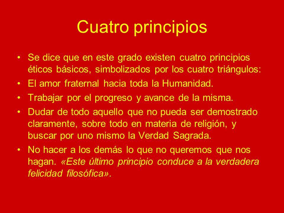 Cuatro principios Se dice que en este grado existen cuatro principios éticos básicos, simbolizados por los cuatro triángulos: