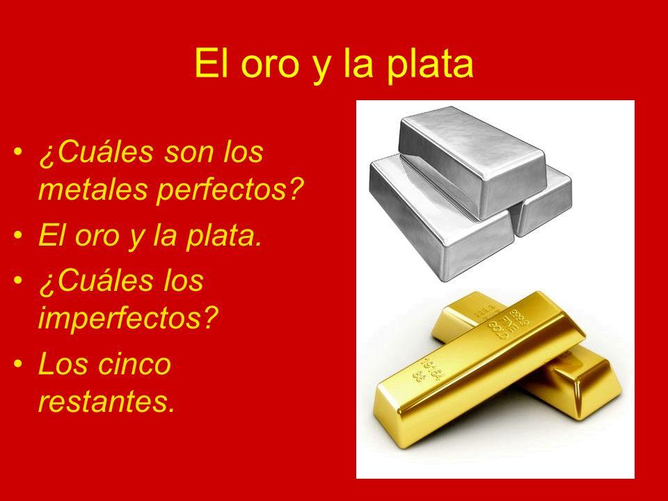El oro y la plata ¿Cuáles son los metales perfectos