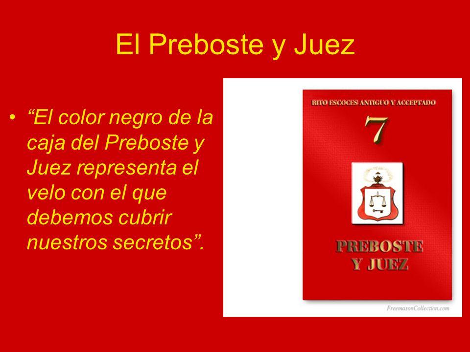 El Preboste y Juez El color negro de la caja del Preboste y Juez representa el velo con el que debemos cubrir nuestros secretos .