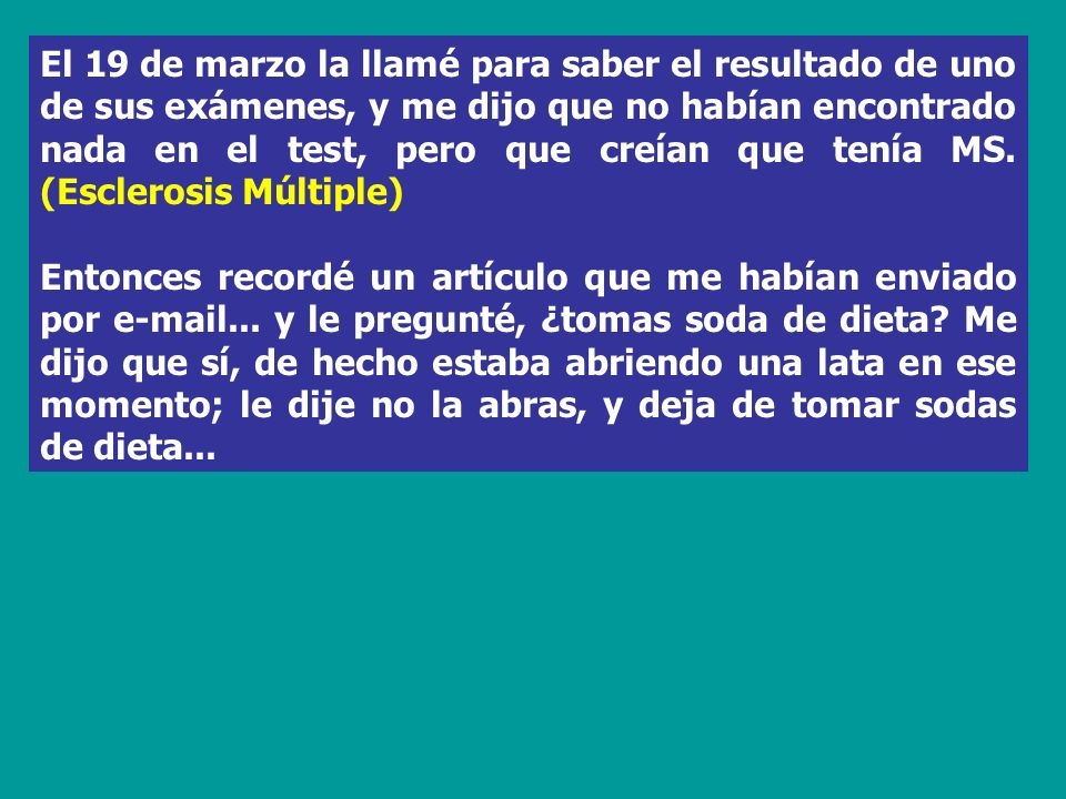 El 19 de marzo la llamé para saber el resultado de uno de sus exámenes, y me dijo que no habían encontrado nada en el test, pero que creían que tenía MS. (Esclerosis Múltiple)