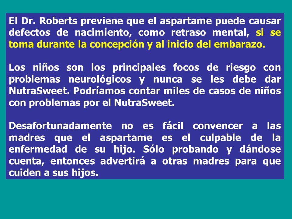 El Dr. Roberts previene que el aspartame puede causar defectos de nacimiento, como retraso mental, si se toma durante la concepción y al inicio del embarazo.