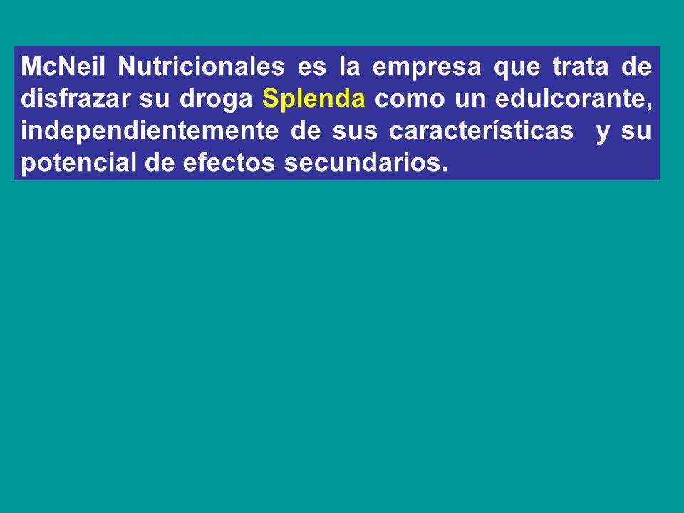 McNeil Nutricionales es la empresa que trata de disfrazar su droga Splenda como un edulcorante, independientemente de sus características y su potencial de efectos secundarios.
