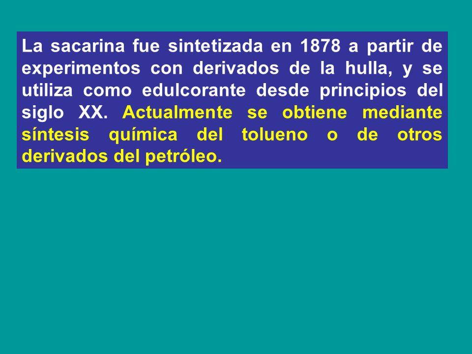 La sacarina fue sintetizada en 1878 a partir de experimentos con derivados de la hulla, y se utiliza como edulcorante desde principios del siglo XX.